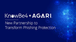 KnowBe4 and Agari Announce New Partnership to Transform Phishing Protection