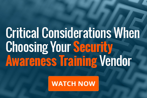 Critical Consideration When Choosing Your Security Awareness Training Vendor Webinar