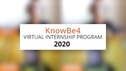 A Look Back At KnowBe4's 2020 Virtual Internship Experience