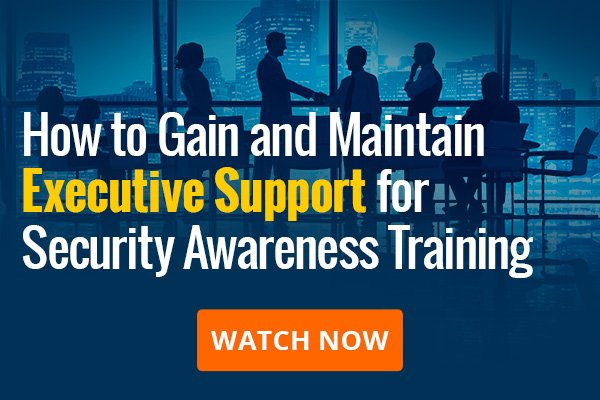 On-Demand Webinar: How To Gain and Maintain Executive Support for Security Awareness Training