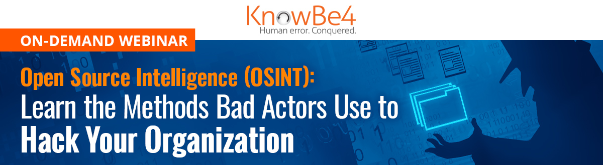 Open Source Intelligence (OSINT): Learn the Methods Bad Actors Use to Hack Your Organization